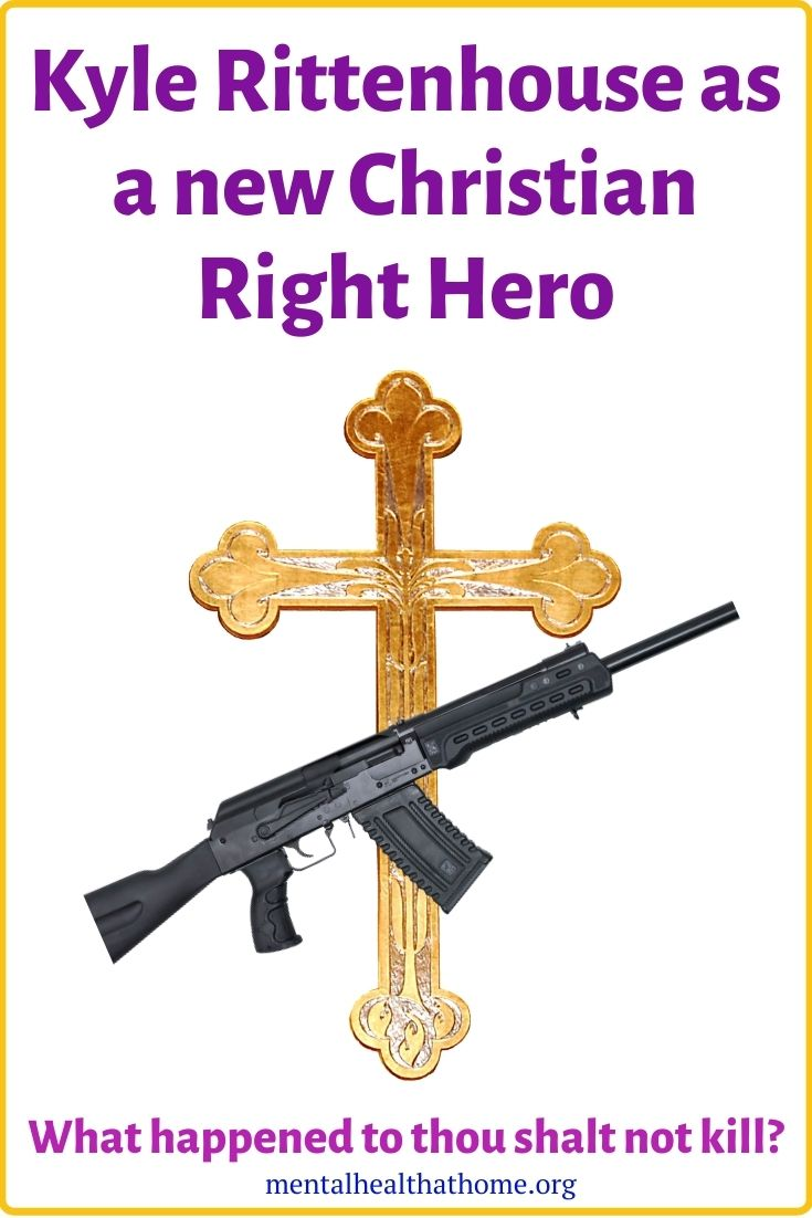 Kyle Rittenhouse As Christian Right Hero Mental Health Home