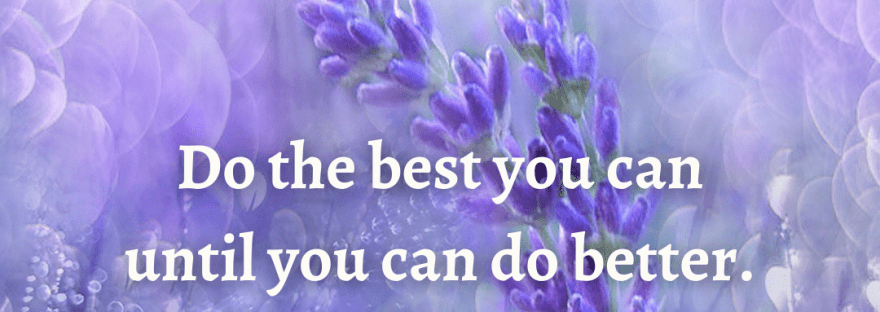 """Maya Angelou quote: """"Do the best you can until you can do better. Then do better."""""""