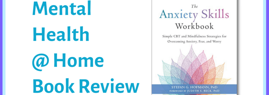 MH@H book review: The Anxiety Skills Workbook
