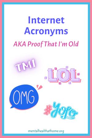 Internet Acronyms, AKA proof that I'm old: TMI, LOL, OMG, YOLO