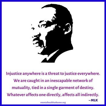 "Martin Luther King: ""Injustice anywhere is a threat to justice everywhere. We are caught in an inescapable network of mutuality, tied in a single garment of destiny."""