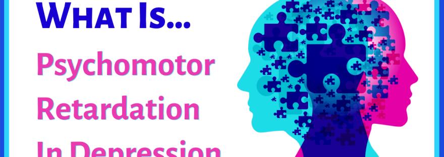 What is... psychomotor retardation in depression
