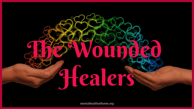 The Wounded Healer Series from Mental Health @ Home