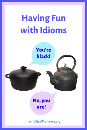 Having fun with idioms: pot and kettle calling each other black
