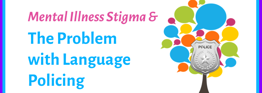 Mental illness stigma and the problem with language policing