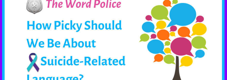 the word police: how picky should we be about suicide-related language?
