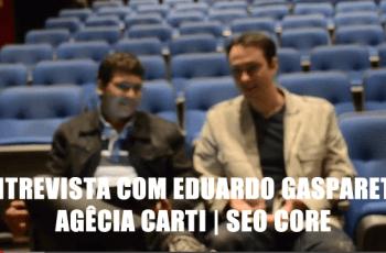 Eduardo Gaspareto – SEO Core – Agência Carti – ME#8