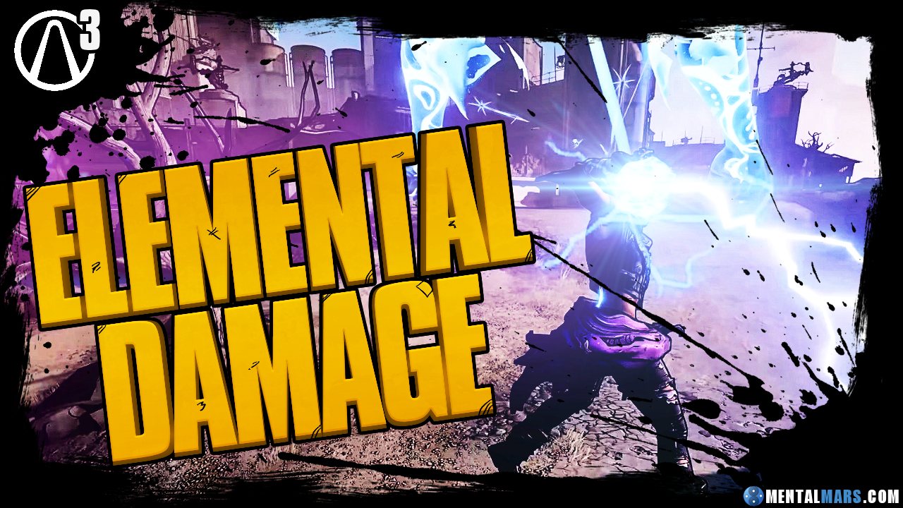 Borderlands 3 Elemental Damage Guide » MentalMars