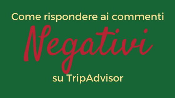 Come rispondere ai commenti negativi su TripAdvisor