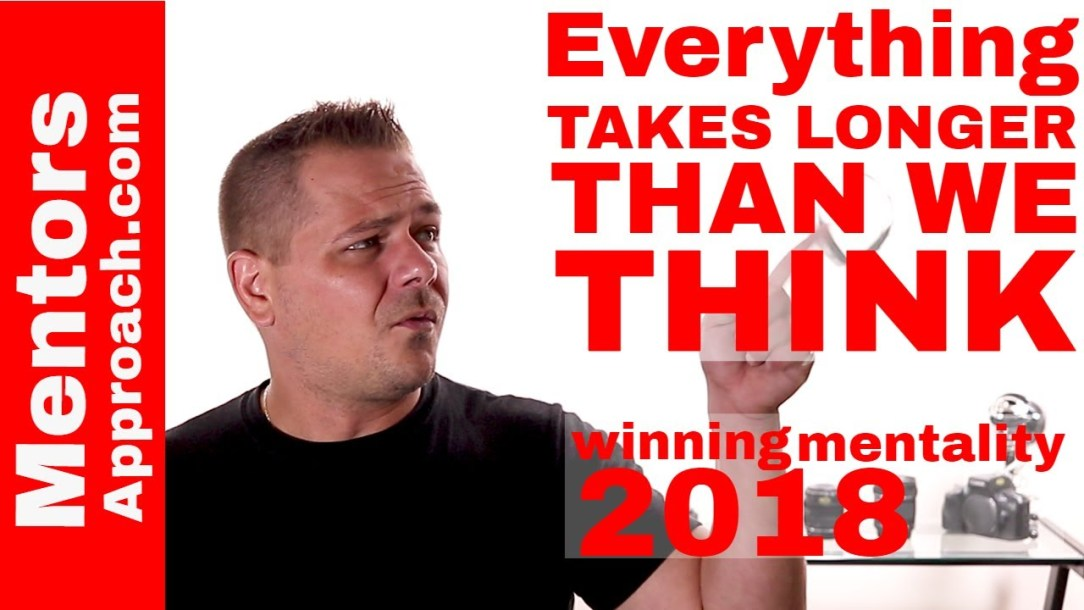 Everything Takes Longer Than We Expect. Winning Mentality 2018