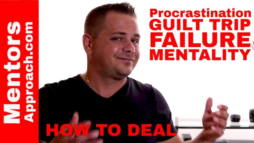 Procrastination, guilt trip and failure mentality. How to deal with procrastination