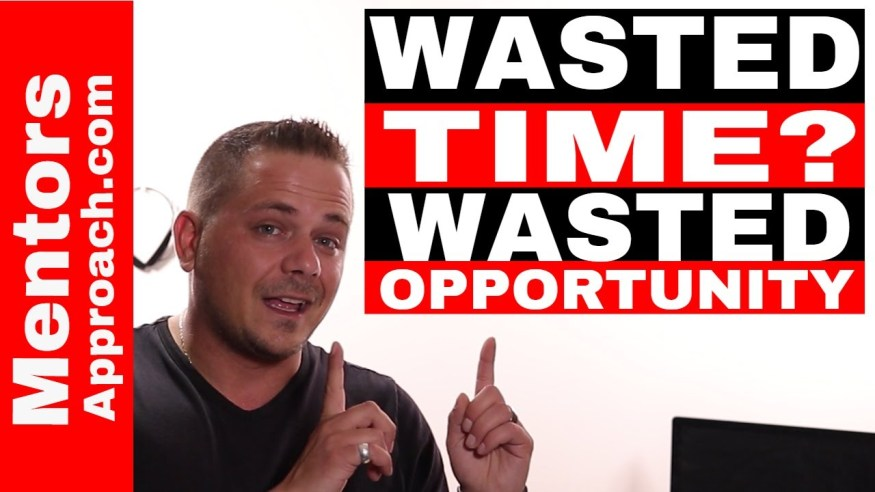 Wasted Time and Wasted Opportunities. 4 Tips to Start Moving in the RIGHT Direction
