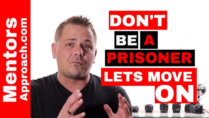 DON'T be a prisoner of your PAST!   Accept the past and look for opportunity