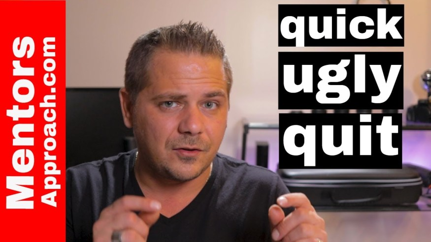 The Quick Ugly Quit | Quitting the Right Way or the Hard Way