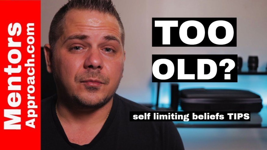 I'm TOO old | Self Limiting Beliefs