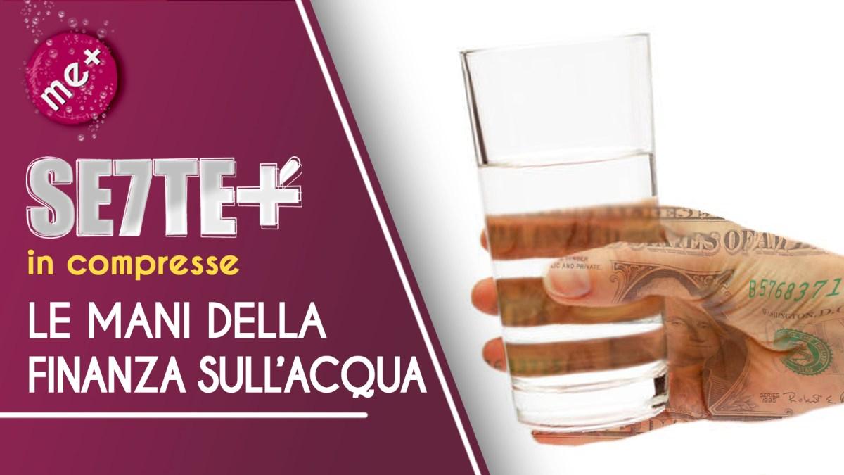 """LE MANI DELLA FINANZA SULL'ACQUA: ARRIVANO I """"FUTURE"""" SULL'ORO BLU \\ SETTE+ in compresse. Edizione del 22/10/2020"""