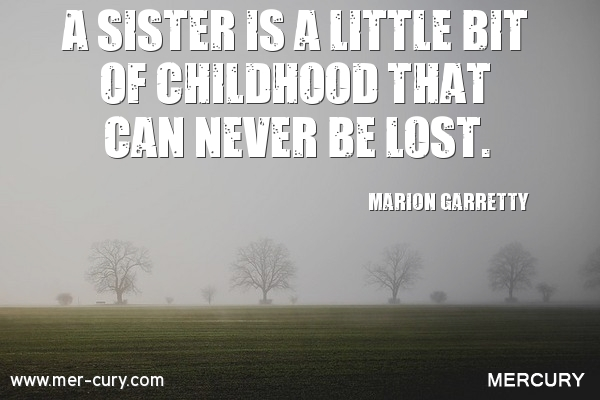 8 Sister Quotes To Remind You Of How Special Your Sister Is   Forty One This is the last of the sister quotes  but definitely not the least  meaningful  We don t always remember our parents  neighbors  friends   classmates