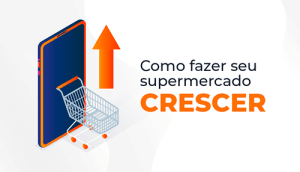como-fazer-seu-supermercado-crescer