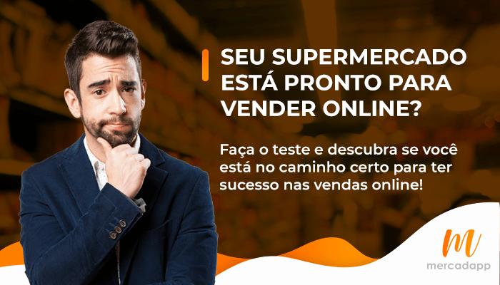 Teste: Seu Supermercado está preparado para vender online?