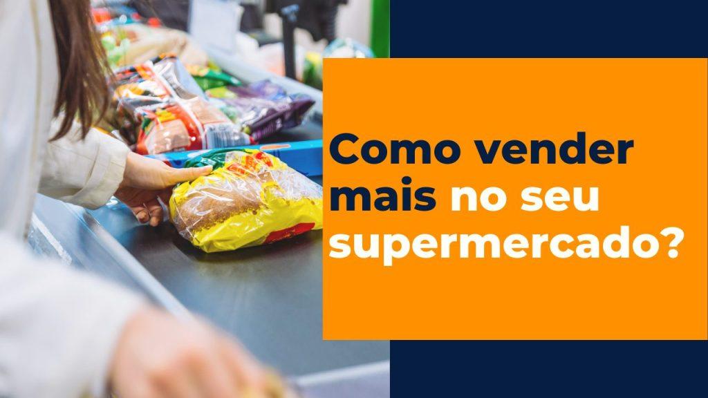 Como vender mais no supermercado