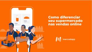 Como diferenciar seu supermercado nas vendas online?