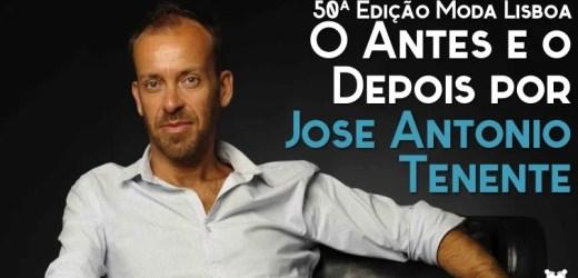 50ª Moda Lisboa: O antes e o presente por José António Tenente