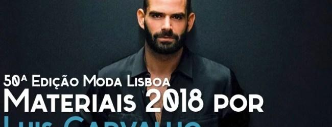 50ª Moda Lisboa: Materiais para 2018 por Luis Carvalho