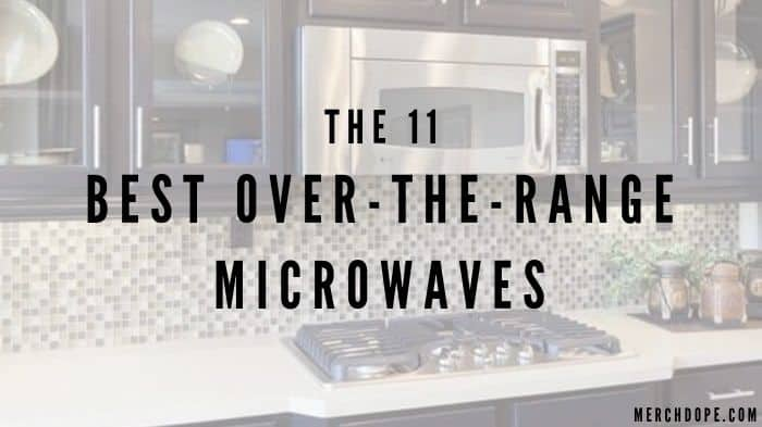 the 11 best over the range microwaves