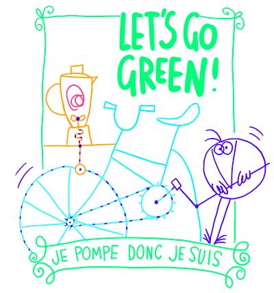 let's go green. je pompe donc je suis.