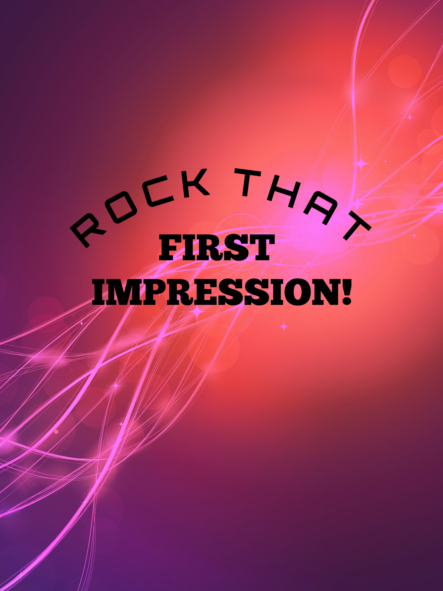 Style NOW!  Rock that first impression!