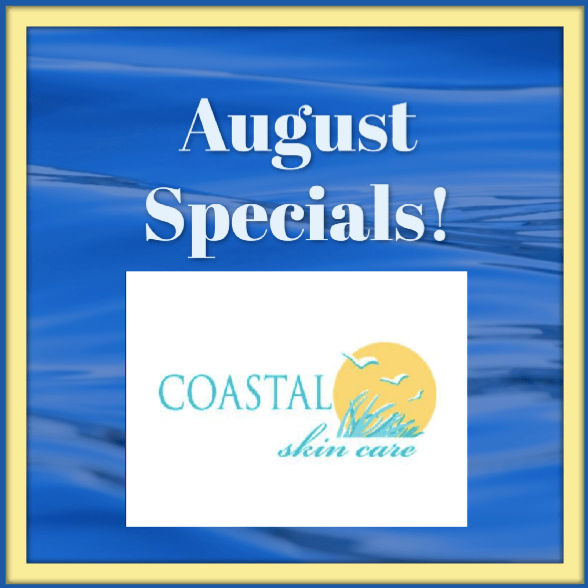 Coastal Skin Care ~ August Specials for Beautiful Skin!