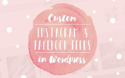Custom Instagram and Facebook Feeds in WordPress