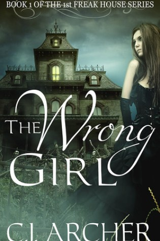 ARC Review: The Wrong Girl (Freak House #1) by C.J. Archer