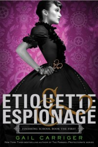 Etiquette & Espionage: Finishing School Book the First by Gail Carriger