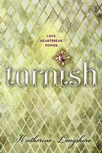 NOBLE NOVEMBER: Tarnish by Katherine Longshore