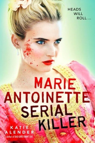 NOBLE NOVEMBER: Marie Antoinette, Serial Killer by Katie Allender