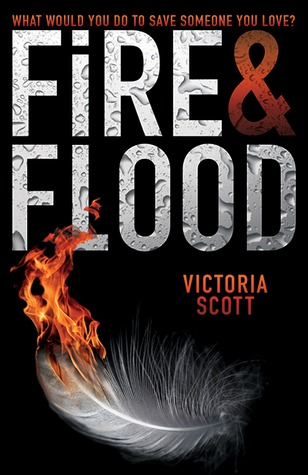 Book Review: Fire & Flood by Victoria Scott + ARC giveaway!