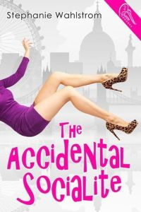 New Release: The Accidental Socialite by Stephanie Wahlstrom
