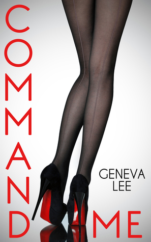 Book Review: Command Me by Geneva Lee + Giveaway!