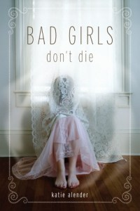 Bad Girls Don't Die (Bad Girls Don't Die #1) by Katie Alender