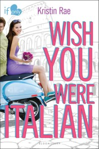 Wish You Were Italian (If Only… #2) by Kristin Rae + ARC Giveaway