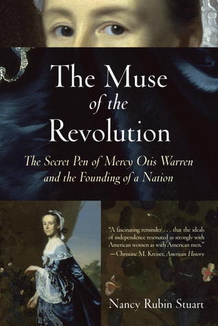 The Muse of the Revolution: The Secret Pen of Mercy Otis Warren and the Founding of a Nation by Nancy Rubin Stuart