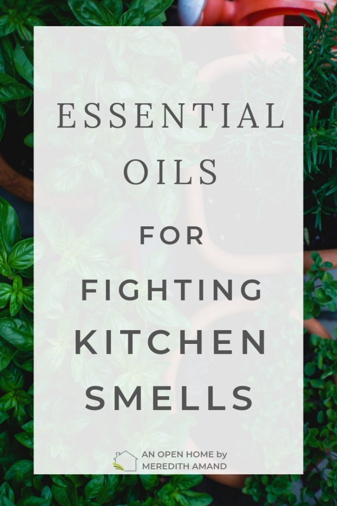 Essential Oils for Fighting Kitchen Smells - How to use essential oils to clear the air after cooking   - MeredithAmand.com