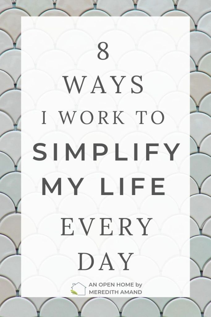 8 Ways I Work to Simplify My Life Every Day - Unclutter your mind and home to save money and have less stress | MeredithAmand.com