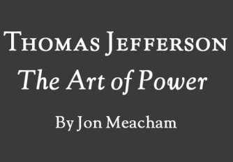 Thomas Jefferson The Art of Power By Jon Meacham