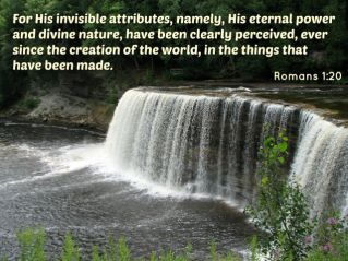 Scripture--Romans 1:20 God's eternal power is seen in the world He created