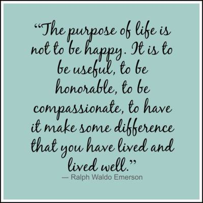 be useful, be honorable, be compassionate, make some difference to show you have lived well