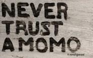 4. never trust a momo