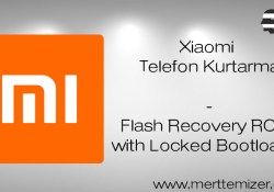 Xiaomi Telefon Kurtarma – Bootloader Kilidi Kapalı Telefona Rom Yükleme