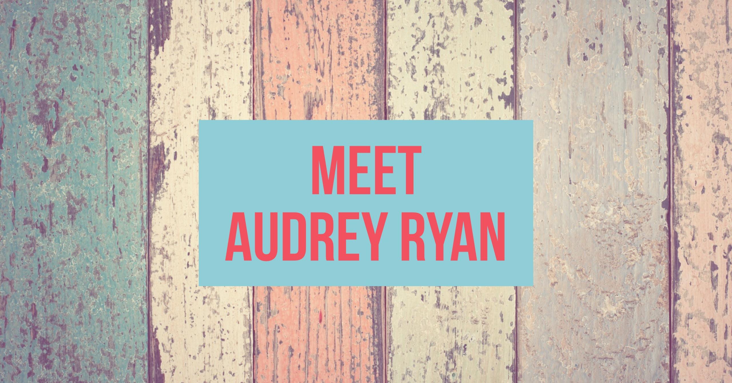 Meet Audrey Ryan